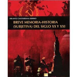 libro Breve memoria-historia (subjetiva) del siglo XX y XXI